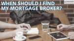 When should I find my mortgage broker?